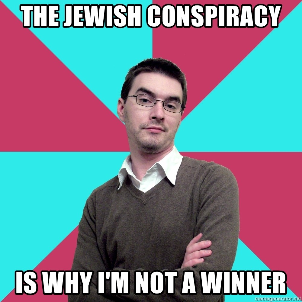 Privilege Denying Dude - the jewish conspiracy is why i'm not a winner