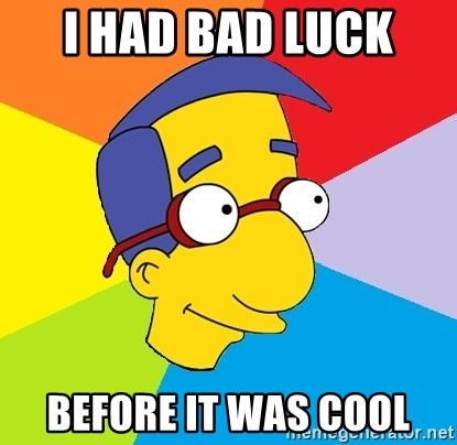 Milhouse - i had bad luck  before it was cool