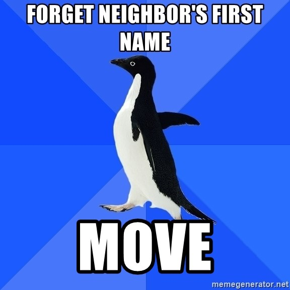 Socially Awkward Penguin - FORGET NEIGHBOR'S FIRST NAME MOVE