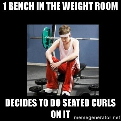 Annoying Gym Newbie - 1 bench in the weight room decides to do seated curls on it