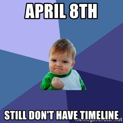 Success Kid - APRIL 8th still don't have timeline