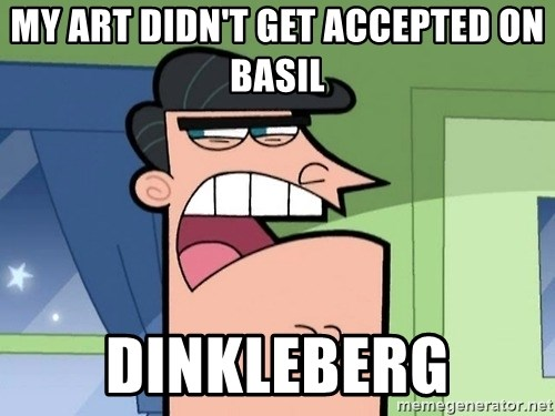 Dinkleberg - My art didn't get accepted on basil Dinkleberg