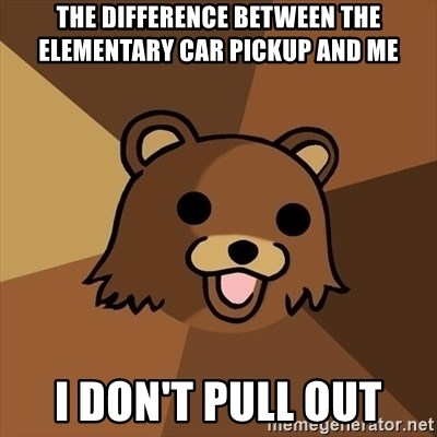 Pedobear - the difference between the elementary car pickup and me i don't pull out