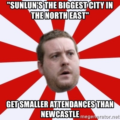 "Mackem Logic - ""SunLUN's the biggest city in the north east"" get smaller attendances than newcastle"