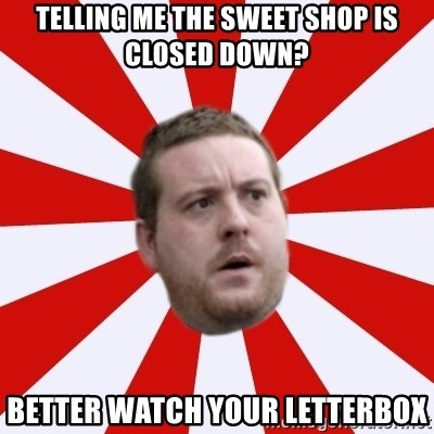 Mackem Logic - telling me the sweet shop is closed down? better watch your letterbox