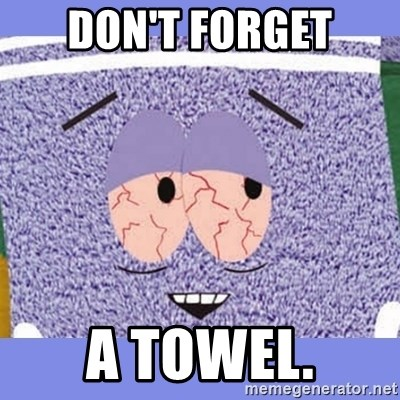Towelie - don't forget a towel.