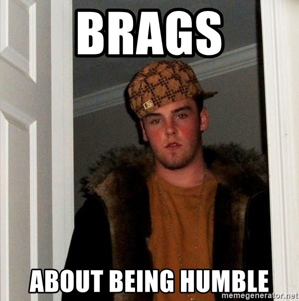 Scumbag Steve - Brags About being humble