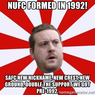 Mackem Logic - nufc formed in 1992! safc new nickname, new crest, new ground, double the support we got pre-1992.