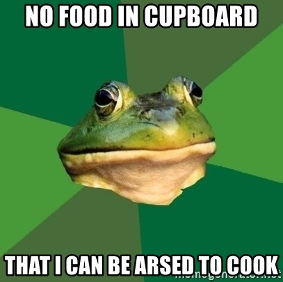 Foul Bachelor Frog - No food in CupboArd That i can be arsed to cook