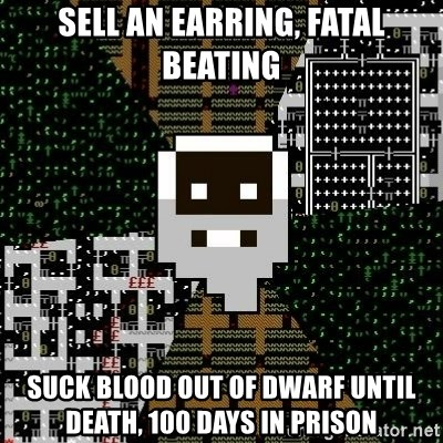 Urist McDorfy - Sell an earring, fatal beating suck blood out of dwarf until death, 100 days in prison