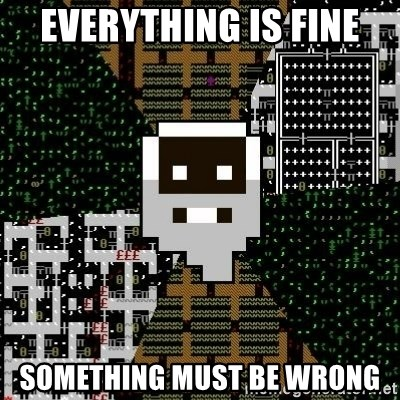 Urist McDorfy - Everything Is Fine something must be wrong