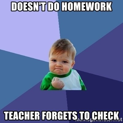Success Kid - doesn't do homework teacher forgets to check