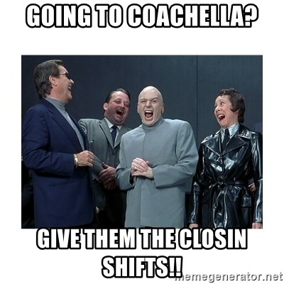 Dr. Evil Laughing - Going to coachella? Give them the closin shifts!!