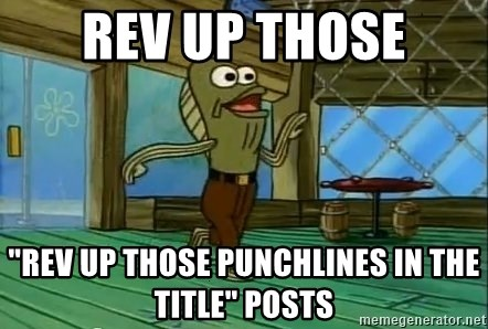 "Rev Up Those Fryers - Rev up those ""Rev up those punchlines in the title"" posts"
