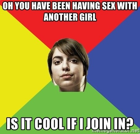 Non Jealous Girl - oh you have been having sex with another girl is it cool if i join in?