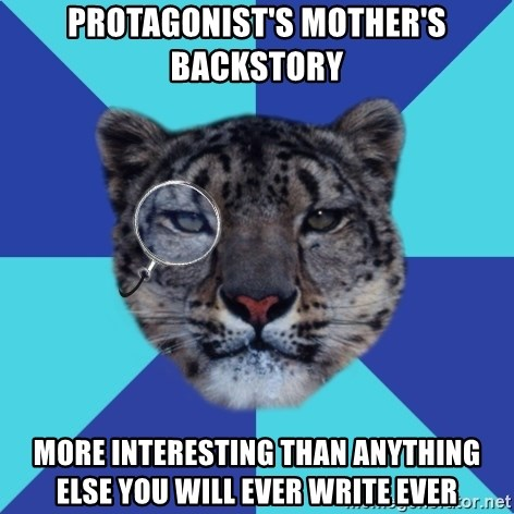 Writer Leopard - Protagonist's mother's backstory more interesting than anything else you will ever write ever