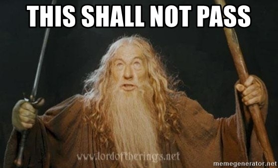 You shall not pass - THIS SHALL NOT PASS