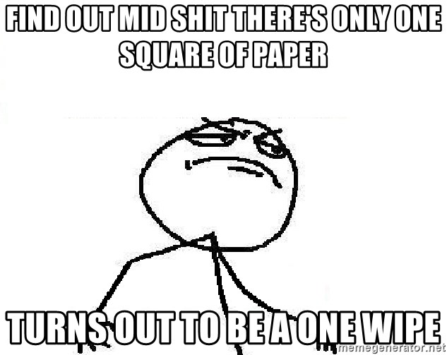 Fuck Yeah - Find out mid shit there's only one square of paper turns out to be a one wipe