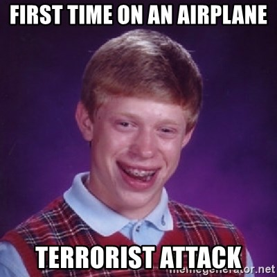 Bad Luck Brian - first time on an airplane terrorist attack