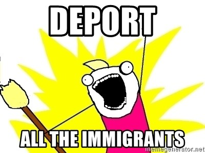 X ALL THE THINGS - Deport all the immigrants