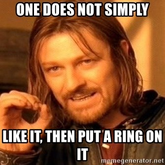 One Does Not Simply - one does not simply like it, then put a ring on it