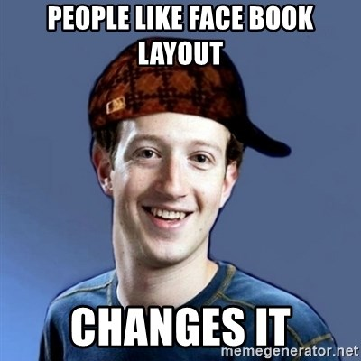 Scumbag Zuckerbeg - people like face book layout changes it