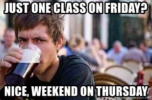 The Lazy College Senior - just one class on friday? Nice, Weekend on Thursday
