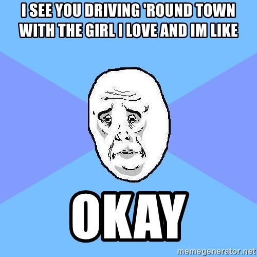 Okay Guy - i see you driving 'round town with the girl i love and im like okay