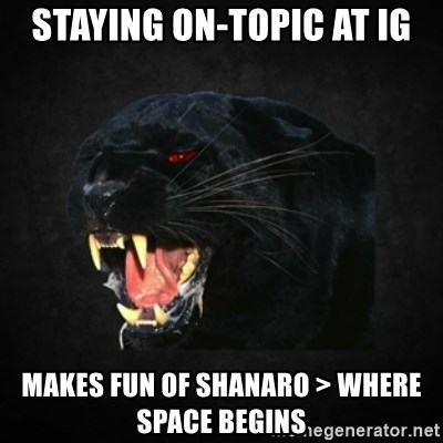 Roleplay Panther - staying on-topic at ig makes fun of shanaro > where space begins