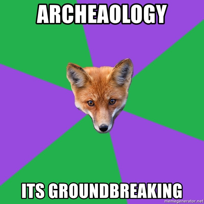 Anthropology Major Fox - Archeaology Its groundbreaking