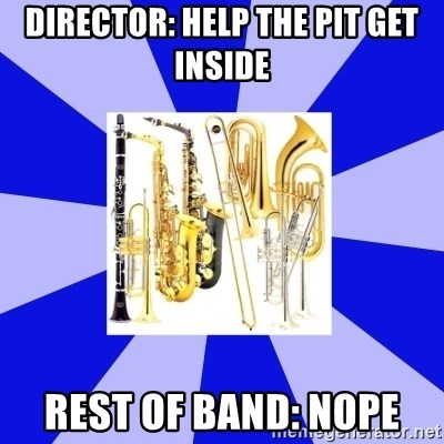 Things Never Heard In Band - Director: Help the pit get inside rest of band: nope
