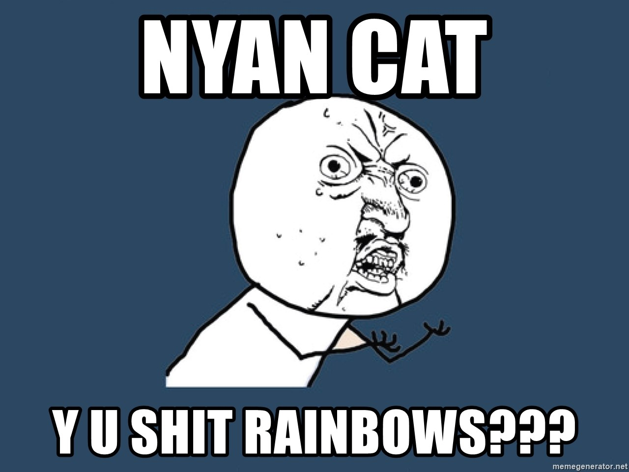Y U No - nyan cat y u shit rainbows???