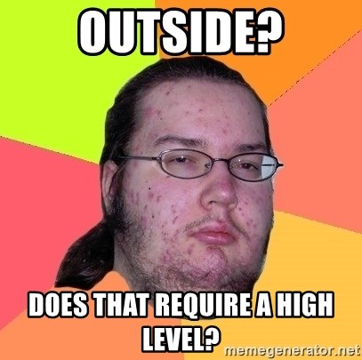 Butthurt Dweller - Outside? does that require a high level?