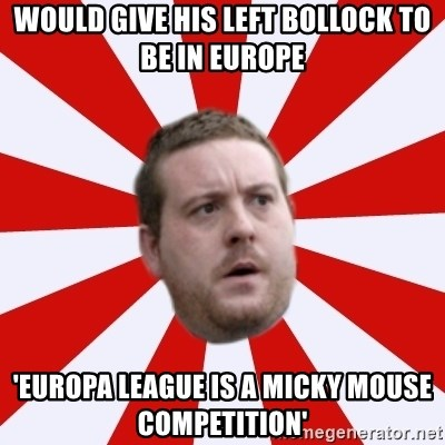 Mackem Logic - would give his left bollock to be in europe 'europa league is a micky mouse competition'