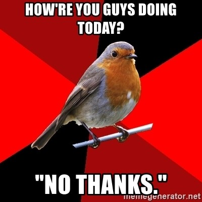 """Retail Robin - how're you guys doing today? """"No thanks."""""""