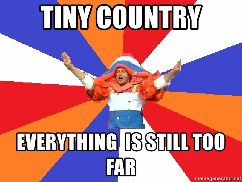 dutchproblems.tumblr.com - Tiny country Everything  is still too far