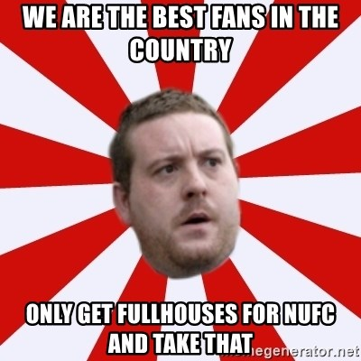 Mackem Logic - We are the best fans in the country only get fullhouses for nufc and take that