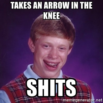 Bad Luck Brian - TAKES AN ARROW IN THE KNEE SHITS