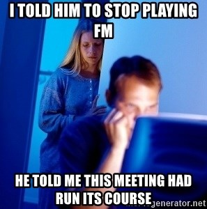 Internet Husband - I told him to stop playing fm he told me this meeting had run its course