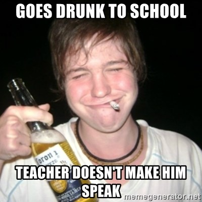 Good luck drunk - goes drunk to school teacher doesn't make him speak
