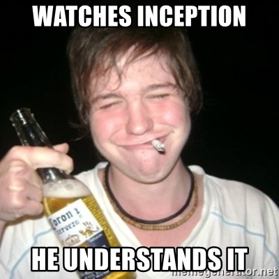 Good luck drunk - watches inception he understands it