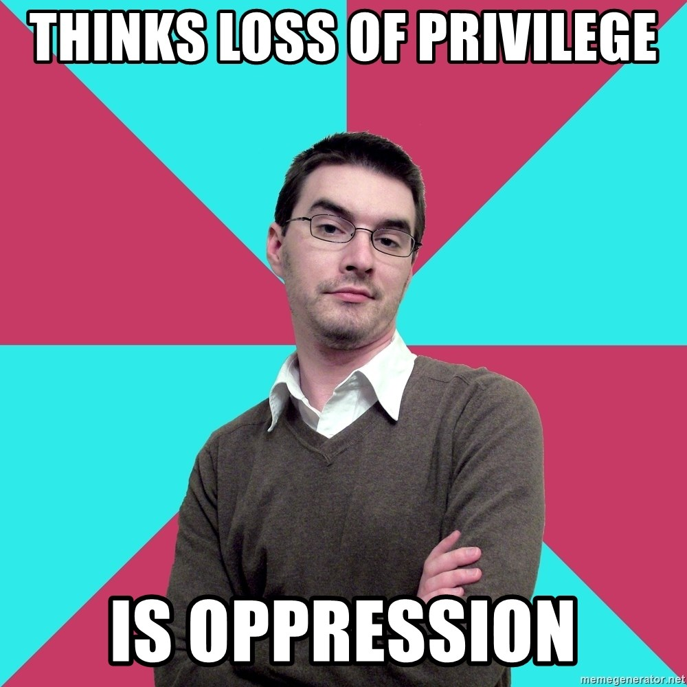 Privilege Denying Dude - THinks Loss of Privilege is oppression