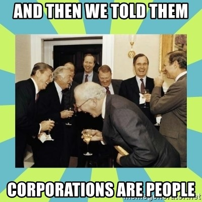 reagan white house laughing - And then we told them CORPORATIONS are people