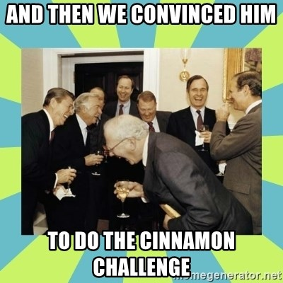 reagan white house laughing - And then we convinced him  to do the cinnamon challenge