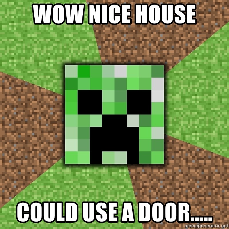 Minecraft Creeper - wow nice house could use a door.....