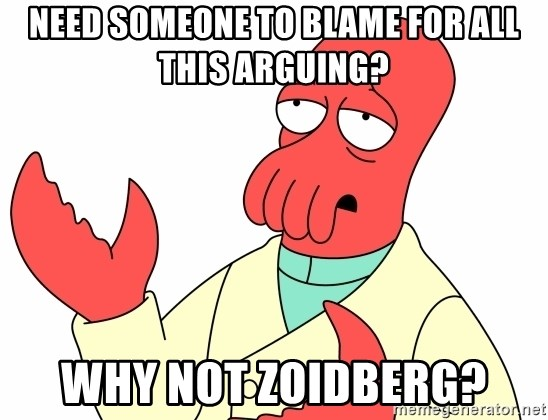 Why not zoidberg? - Need someone to blame for all this arguing? why not zoidberg?