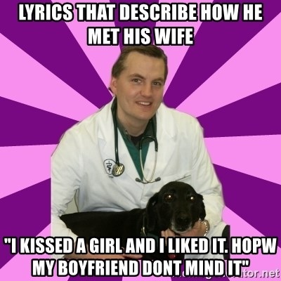 Lyrics That Describe How He Met His Wife I Kissed A Girl And I