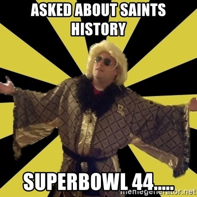 Party Foul Flair - asked about saints history superbowl 44.....