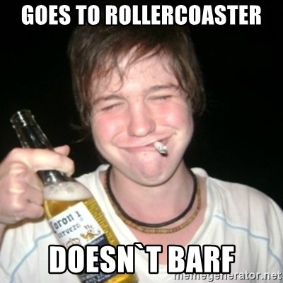 Good luck drunk - goes to rollercoaster doesn`t barf