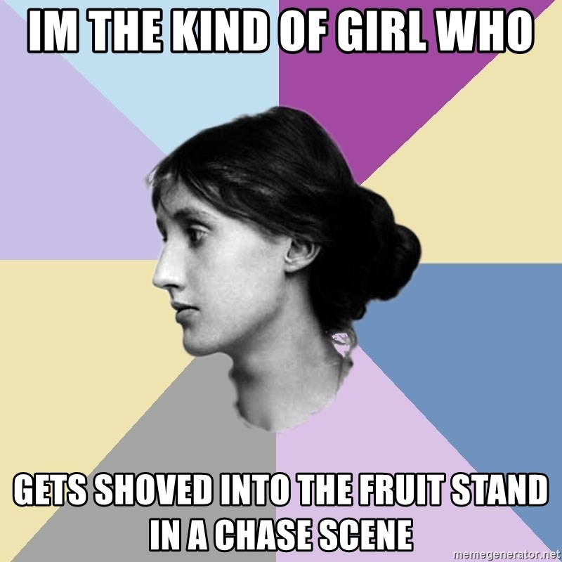Maiden Philologist - im the kind of girl who gets shoved into the fruit stand in a chase scene